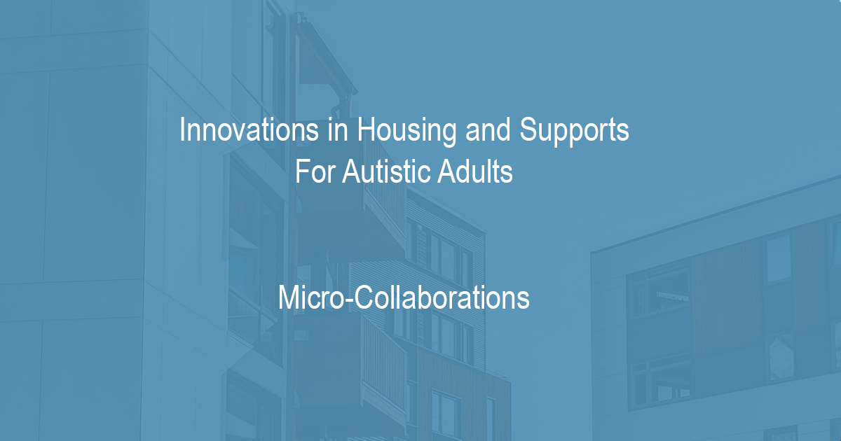 Innovations in Housing and Supports For Autistic Adults - Micro-Collaborations